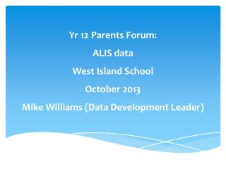 Yr  12 Parents Forum: ALIS data West Island School October 2013