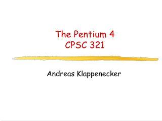 The Pentium 4 CPSC 321