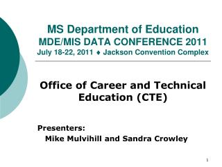 Office of Career and Technical Education (CTE) Presenters:    Mike Mulvihill and Sandra Crowley