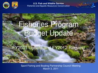 Fisheries Program  Budget Update FY2011 Update and FY2012 Request