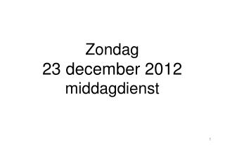Zondag 23 december 2012 middagdienst