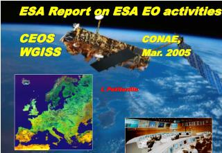ESA Report on ESA EO activities CEOS 				 	 CONAE,  WGISS  				Mar. 2005 				I. Petiteville