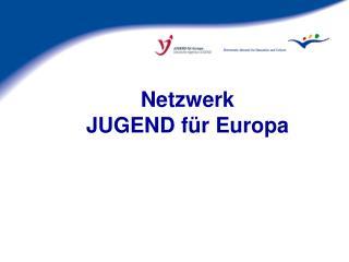 Netzwerk JUGEND f�r Europa