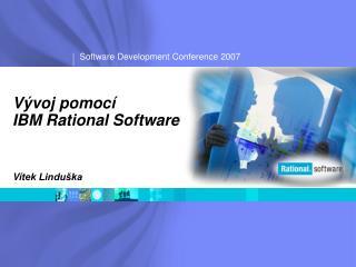 Vývoj pomocí IBM Rational Software V ítek Linduška