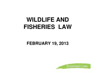 WILDLIFE AND  FISHERIES  LAW     FEBRUARY 19, 2013