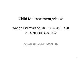 Child Maltreatment/Abuse Wong's Essentials pg. 401 – 404, 480 - 490. ATI Unit 3 pg. 606 - 610