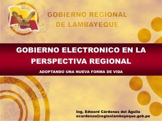 GOBIERNO ELECTRONICO EN LA PERSPECTIVA REGIONAL ADOPTANDO UNA NUEVA FORMA DE VIDA