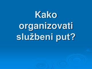 Kako organizovati službeni put?