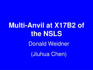Multi-Anvil at X17B2 of the NSLS