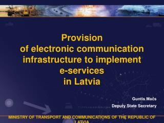 Provision of electronic communication infrastructure to implement e-services  in Latvia