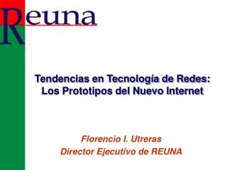 Florencio I. Utreras Director Ejecutivo de REUNA
