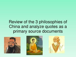 Review of the 3 philosophies of China and analyze quotes as a primary source documents