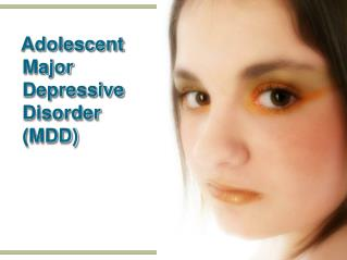 Adolescent Major  Depressive Disorder (MDD)
