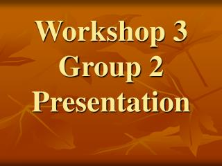 Workshop 3 Group 2 Presentation