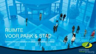 RUIMTE  VOOR PARK & STAD Ontwerp intergemeentelijke structuurvisie Parkstad Limburg