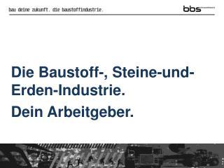 Die Baustoff-, Steine-und-Erden-Industrie.  Dein Arbeitgeber.