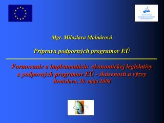 Mgr. Miloslava Molnárová Príprava podporných programov EÚ