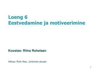 Loeng 6 Eestvedamine ja motiveerimine Koostas:  Riina Rohelaan