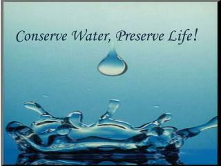 Conserve Water, Preserve Life
