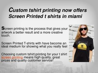Custom tshirt printing now offers Screen Printed t shirts in