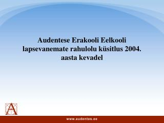 Audentese Erakooli Eelkooli lapsevanemate rahulolu küsitlus 2004. aasta kevadel