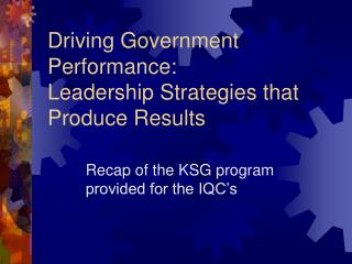 Driving Government Performance:  Leadership Strategies that Produce Results