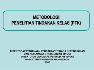 METODOLOGI  PENELITIAN TINDAKAN KELAS (PTK)