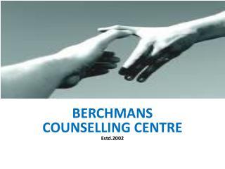 BERCHMANS COUNSELLING CENTRE  Estd.2002