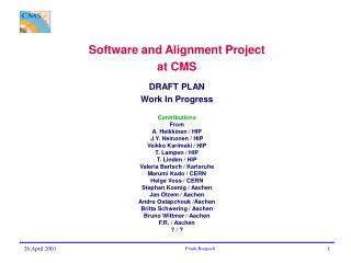 Software and Alignment Project at CMS DRAFT PLAN Work In Progress Contributions From