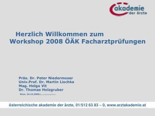 Herzlich Willkommen zum Workshop 2008 ÖÄK Facharztprüfungen