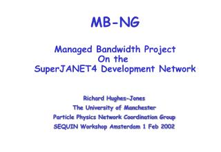 MB-NG Managed Bandwidth Project On the  SuperJANET4 Development Network