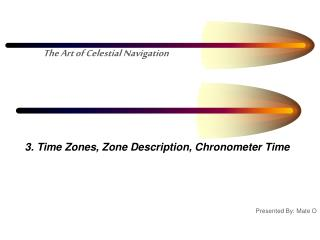 3. Time Zones, Zone Description, Chronometer Time