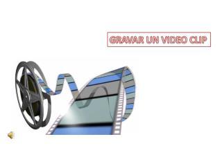 GRAVAR UN VIDEO CLIP