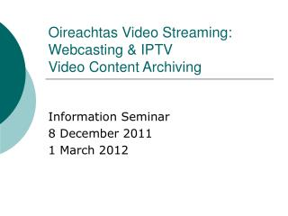 Oireachtas Video Streaming: Webcasting & IPTV Video Content Archiving