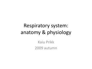 Respiratory system:  anatomy & physiology