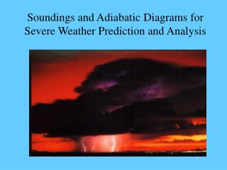 Soundings and Adiabatic Diagrams for Severe Weather Prediction and Analysis
