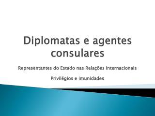 Diplomatas e agentes consulares