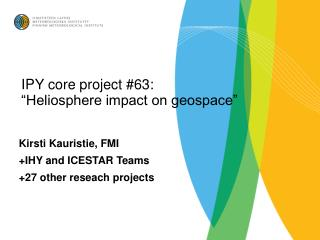 "IPY core project #63:  ""Heliosphere impact on geospace"""