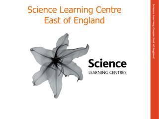 Science Learning Centre  East of England