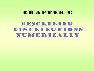 Chapter 5: Describing  Distributions Numerically