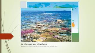 Le changement climatique . Réflexions sur la place de l'espèce humaine sur la planète Terre