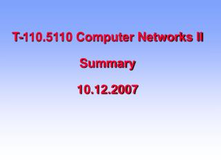 T-110.5110 Computer Networks II Summary 10.12.2007