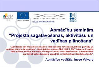 """Apmācību seminārs """" Projekta sagatavošanas, aktivitāšu un vadības plānošana """""""