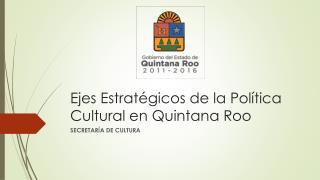 Ejes Estratégicos de la Política Cultural en Quintana Roo