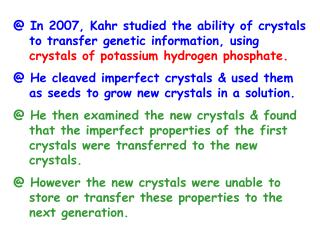 @ In 2007, Kahr studied the ability of crystals     to transfer genetic information, using