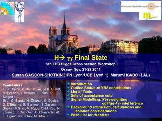H    Final State 5th LHC Higgs Cross section Workshop Orsay, Nov. 21-22 2011