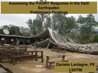 Assessing the PoUWT Response in the Haiti Earthquake: Preliminary Findings