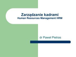 Zarządzanie kadrami Human Resources Management HRM