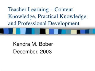 Teacher Learning   Content Knowledge, Practical Knowledge and Professional Development