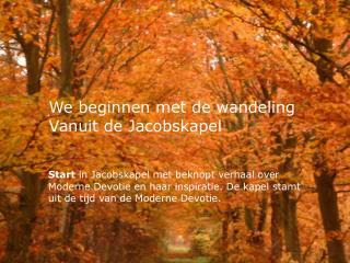 We beginnen met de wandeling  Vanuit de Jacobskapel